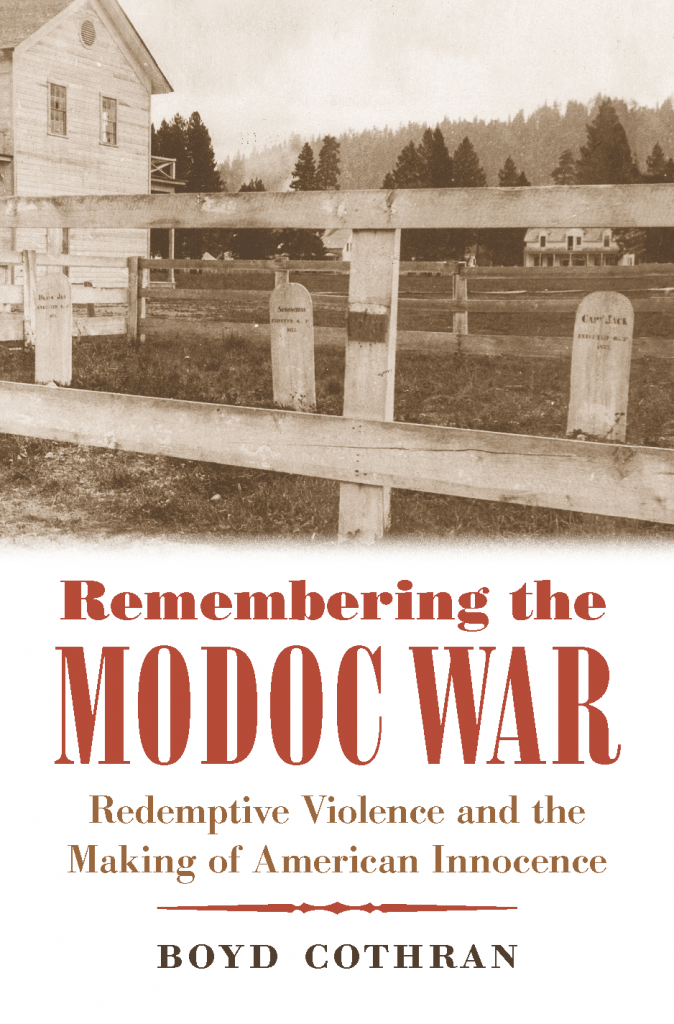 Remembering the Modoc War: Redemptive Violence and the Making of American Innocence (UNC Press, 2014)